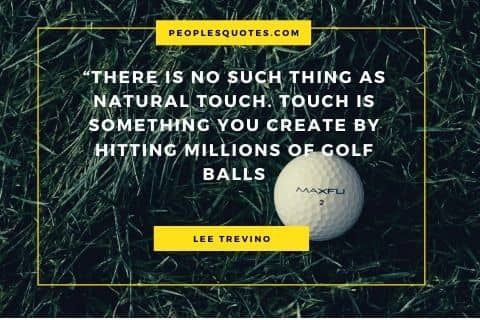 Famous Lee Trevino Quote