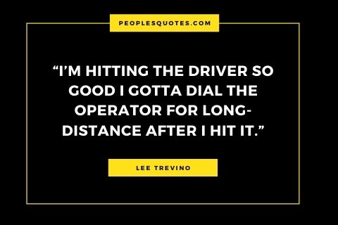 Lee Trevino Drive Quotes