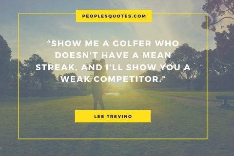 Lee Trevino Famous Quotes