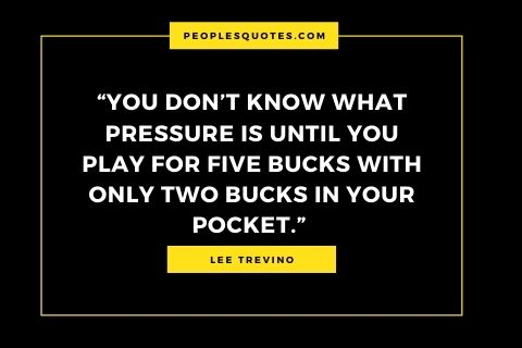Lee Trevino pressure quote