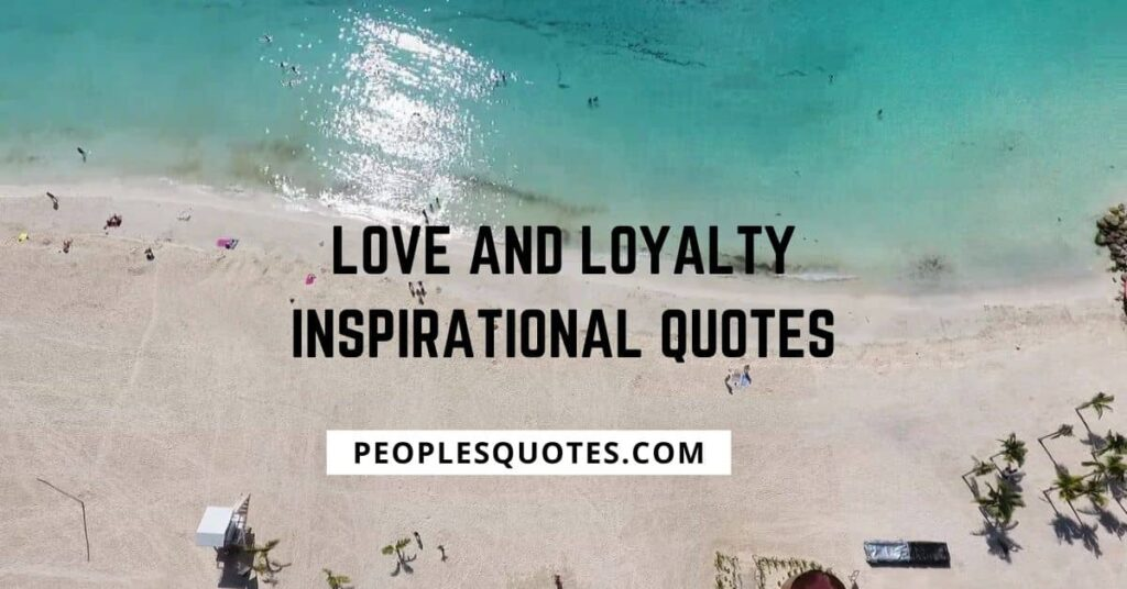 Love and Loyalty Inspirational Quotes