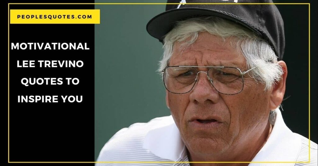Motivational Lee Trevino Quotes